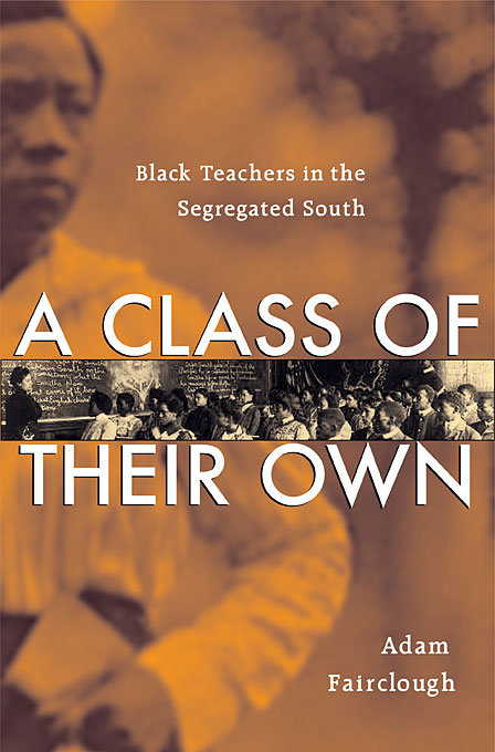 Cover: A Class of Their Own: Black Teachers in the Segregated South, from Harvard University Press