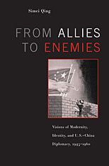 Cover: From Allies to Enemies: Visions of Modernity, Identity, and U.S.–China Diplomacy, 1945–1960
