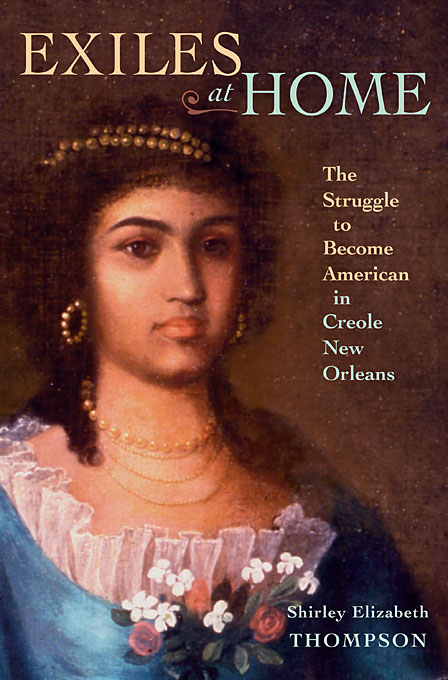Cover: Exiles at Home: The Struggle to Become American in Creole New Orleans, from Harvard University Press