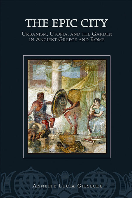 Cover: The Epic City: Urbanism, Utopia, and the Garden in Ancient Greece and Rome, from Harvard University Press