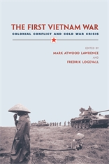 Cover: The First Vietnam War: Colonial Conflict and Cold War Crisis