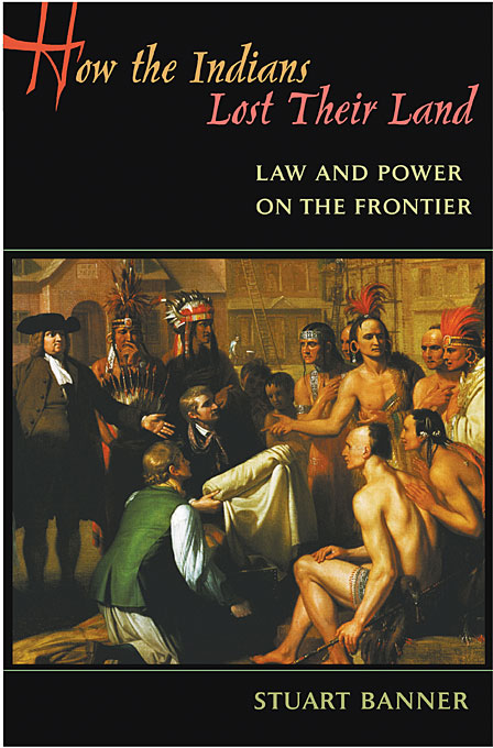 Cover: How the Indians Lost Their Land: Law and Power on the Frontier, from Harvard University Press