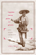 Cover: Needles, Herbs, Gods, and Ghosts: China, Healing, and the West to 1848
