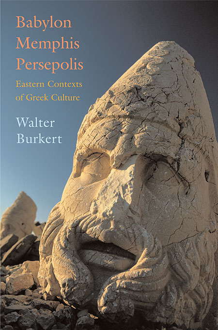 Cover: Babylon, Memphis, Persepolis: Eastern Contexts of Greek Culture, from Harvard University Press