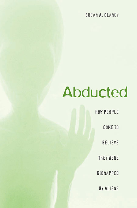 Cover: Abducted: How People Come to Believe They Were Kidnapped by Aliens, from Harvard University Press