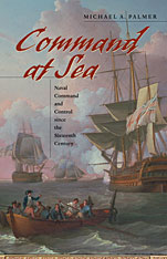 Cover: Command at Sea: Naval Command and Control since the Sixteenth Century