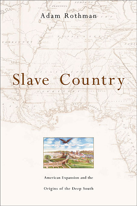 Cover: Slave Country: American Expansion and the Origins of the Deep South, from Harvard University Press