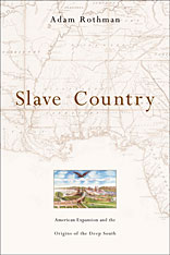 Cover: Slave Country: American Expansion and the Origins of the Deep South