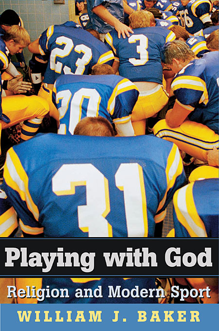 Cover: Playing with God: Religion and Modern Sport, from Harvard University Press