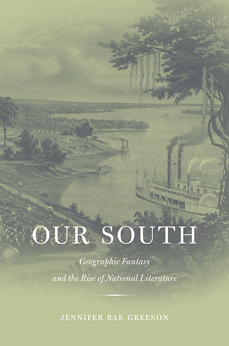 Cover: Our South: Geographic Fantasy and the Rise of National Literature, from Harvard University Press