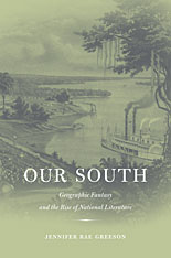 Cover: Our South: Geographic Fantasy and the Rise of National Literature