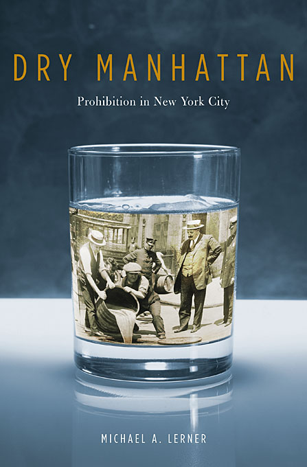 Cover: Dry Manhattan: Prohibition in New York City, from Harvard University Press