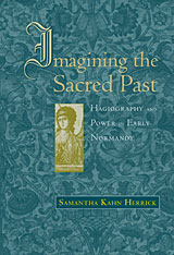 Cover: Imagining the Sacred Past: Hagiography and Power in Early Normandy