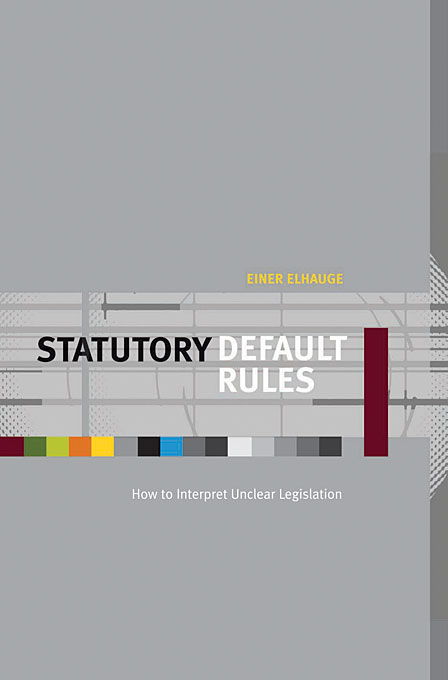 Cover: Statutory Default Rules: How to Interpret Unclear Legislation, from Harvard University Press