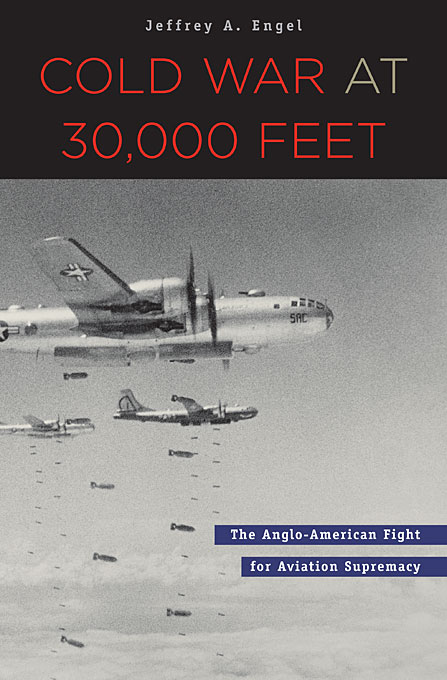 Cover: Cold War at 30,000 Feet: The Anglo-American Fight for Aviation Supremacy, from Harvard University Press