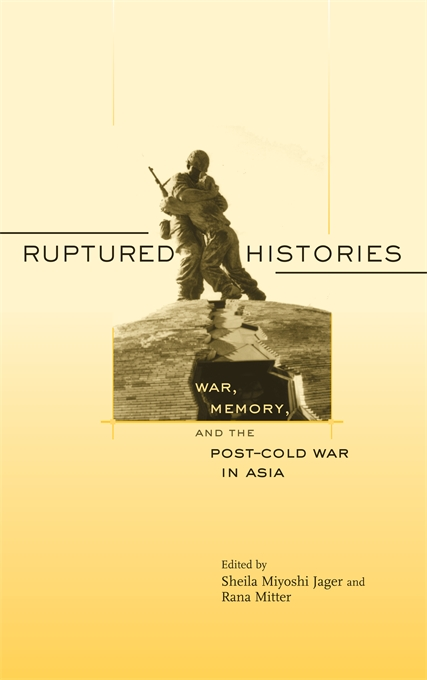 Cover: Ruptured Histories: War, Memory, and the Post–Cold War in Asia, from Harvard University Press