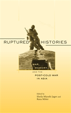 Cover: Ruptured Histories: War, Memory, and the Post–Cold War in Asia