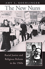 Cover: The New Nuns: Racial Justice and Religious Reform in the 1960s