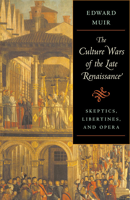 Cover: The Culture Wars of the Late Renaissance: Skeptics, Libertines, and Opera, from Harvard University Press