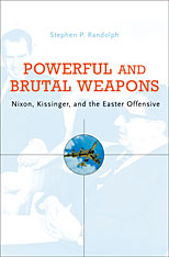 Cover: Powerful and Brutal Weapons: Nixon, Kissinger, and the Easter Offensive