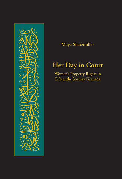 Cover: Her Day in Court: Women's Property Rights in Fifteenth-Century Granada, from Harvard University Press