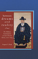 Cover: Between Dreams and Reality: The Military Examination in Late Chosŏn Korea, 1600-1894