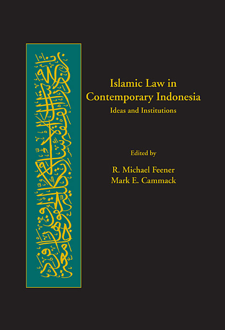 Cover: Islamic Law in Contemporary Indonesia: Ideas and Institutions, from Harvard University Press