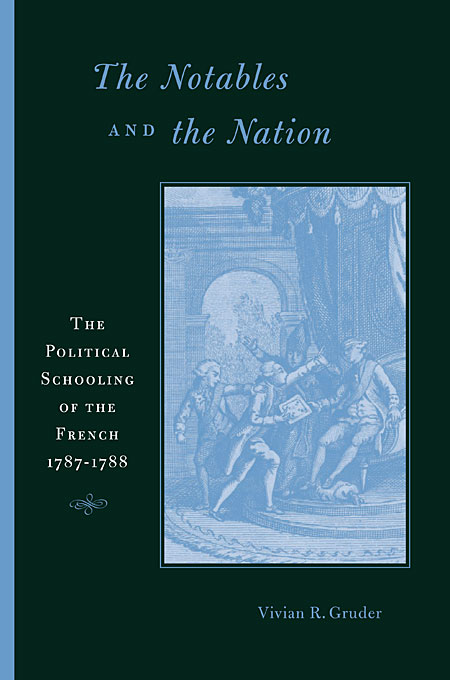 Cover: The Notables and the Nation: The Political Schooling of the French, 1787–1788, from Harvard University Press