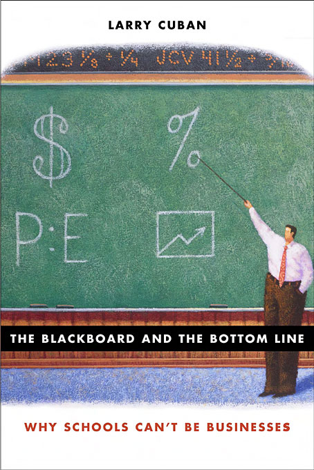 Cover: The Blackboard and the Bottom Line: Why Schools Can't Be Businesses, from Harvard University Press
