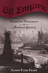 Cover: Oil Empire: Visions of Prosperity in Austrian Galicia