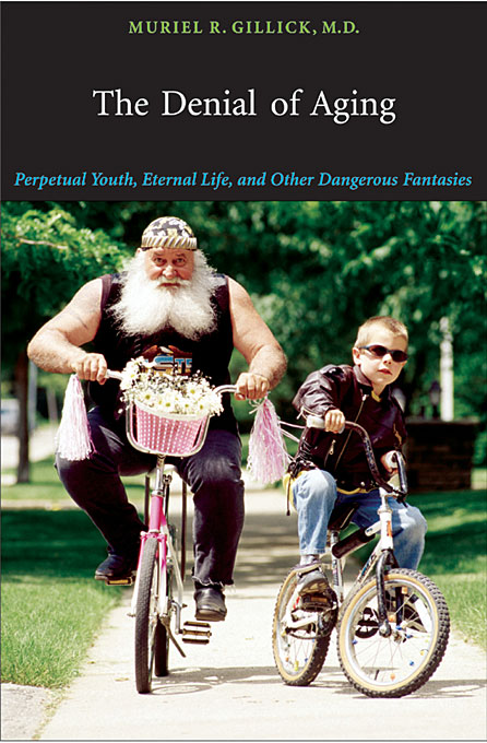 Cover: The Denial of Aging: Perpetual Youth, Eternal Life, and Other Dangerous Fantasies, from Harvard University Press
