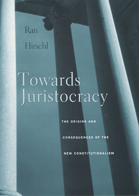 Cover: Towards Juristocracy: The Origins and Consequences of the New Constitutionalism, from Harvard University Press