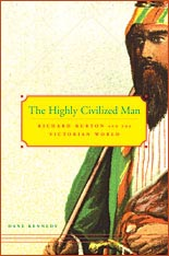 Cover: The Highly Civilized Man: Richard Burton and the Victorian World