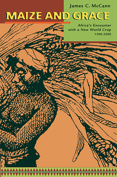 Cover: Maize and Grace: Africa's Encounter with a New World Crop, 1500-2000, from Harvard University Press