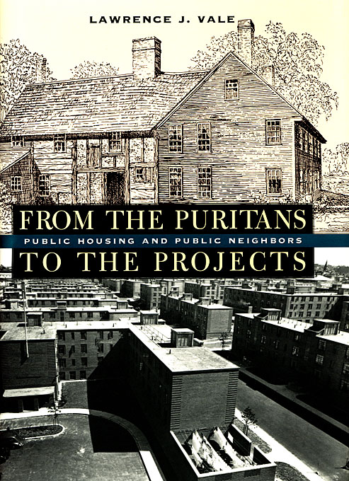 Cover: From the Puritans to the Projects: Public Housing and Public Neighbors, from Harvard University Press