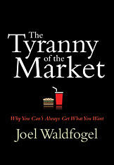 Cover: The Tyranny of the Market: Why You Can't Always Get What You Want