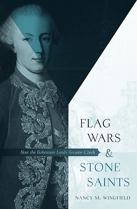 Cover: Flag Wars and Stone Saints: How the Bohemian Lands Became Czech, from Harvard University Press
