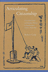 Cover: Articulating Citizenship: Civic Education and Student Politics in Southeastern China, 1912–1940