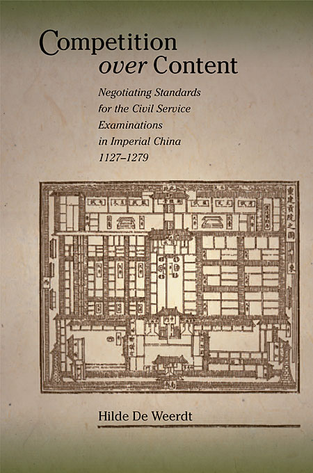 Cover: Competition over Content: Negotiating Standards for the Civil Service Examinations in Imperial China (1127–1279), from Harvard University Press