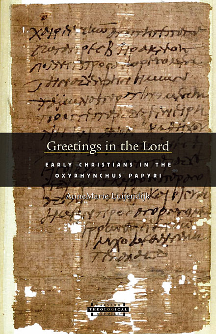 Cover: Greetings in the Lord: Early Christians in the Oxyrhynchus Papyri, from Harvard University Press