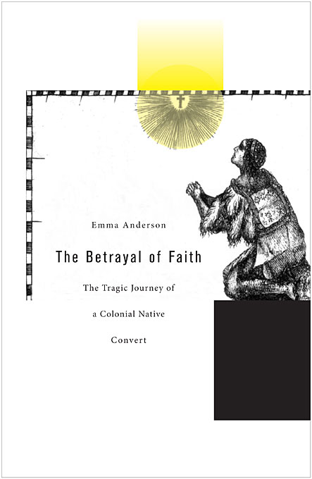 Cover: The Betrayal of Faith: The Tragic Journey of a Colonial Native Convert, from Harvard University Press