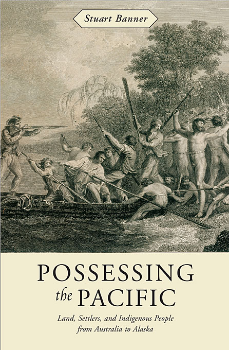 Cover: Possessing the Pacific: Land, Settlers, and Indigenous People from Australia to Alaska, from Harvard University Press