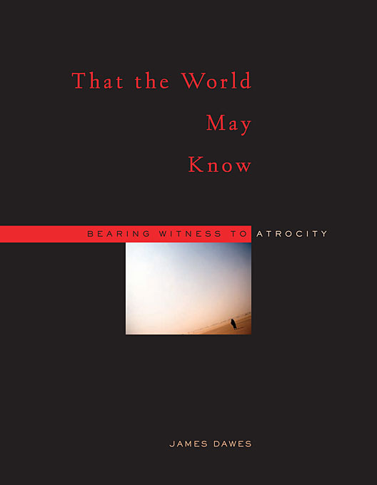 Cover: That the World May Know: Bearing Witness to Atrocity, from Harvard University Press