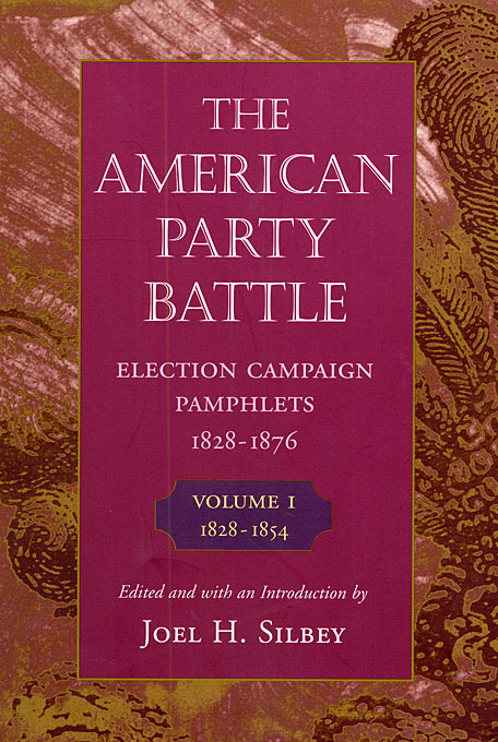 Cover: The American Party Battle: Election Campaign Pamphlets, 1828-1876, Volume 1: 1828–1854, from Harvard University Press