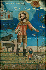 Cover: Flesh Made Word: Saints' Stories and the Western Imagination