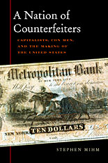 Cover: A Nation of Counterfeiters: Capitalists, Con Men, and the Making of the United States