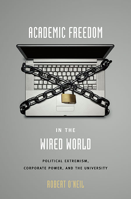 Cover: Academic Freedom in the Wired World: Political Extremism, Corporate Power, and the University, from Harvard University Press