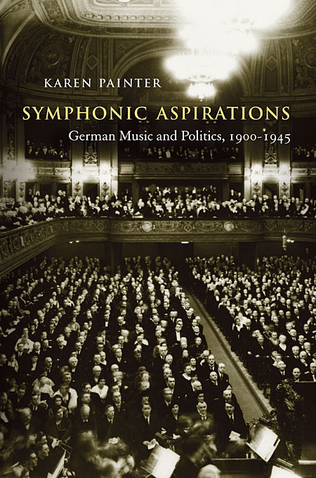 Cover: Symphonic Aspirations: German Music and Politics, 1900–1945, from Harvard University Press