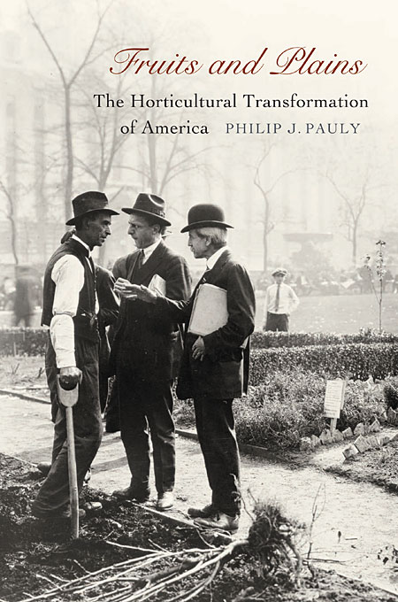 Cover: Fruits and Plains: The Horticultural Transformation of America, from Harvard University Press