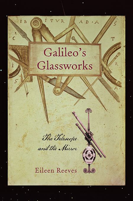 Cover: Galileo's Glassworks: The Telescope and the Mirror, from Harvard University Press